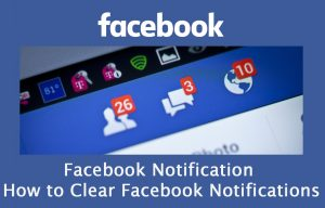 Facebook Notification - How to Clear Facebook Notifications