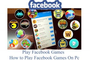 Play Facebook Games - How to Play Facebook Games On Pc