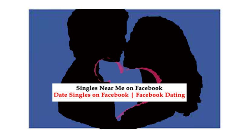 Facebook Singles Nearby - Find Singles On Facebook   Facebook Dating Site