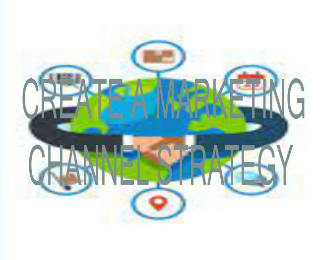 Marketing Channel - Create a Marketing Channel Strategy